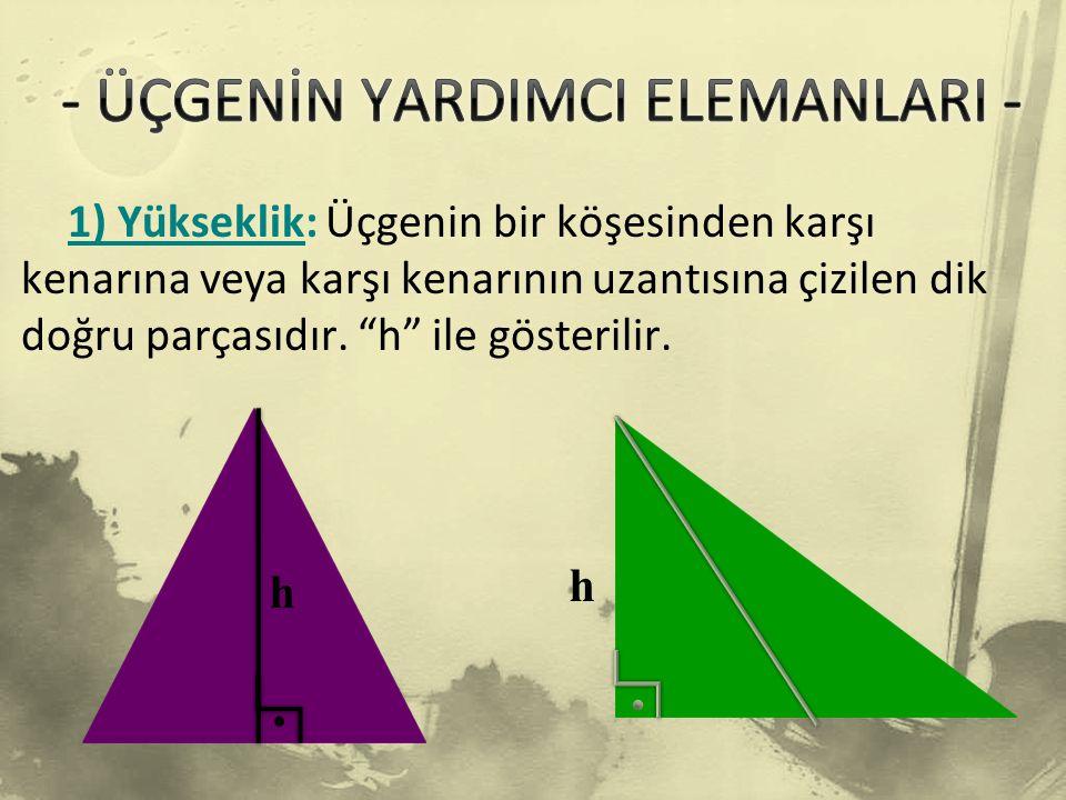 1) Yükseklik: Üçgenin bir köşesinden karşı kenarına veya karşı kenarının uzantısına çizilen dik doğru parçasıdır.