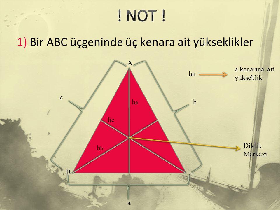 1) Bir ABC üçgeninde üç kenara ait yükseklikler c C A a B bhaha hbhb hchc Diklik Merkezi haha a kenarına ait yükseklik