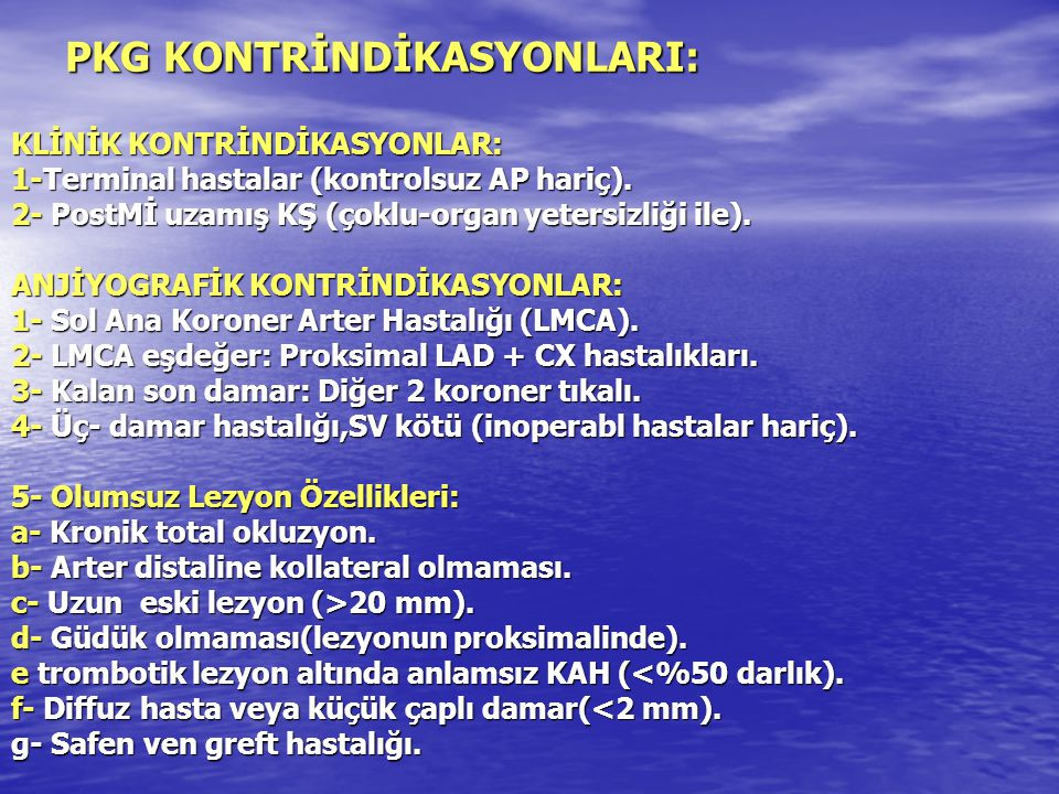 PKG KONTRİNDİKASYONLARI: KLİNİK KONTRİNDİKASYONLAR: 1-Terminal hastalar (kontrolsuz AP hariç).