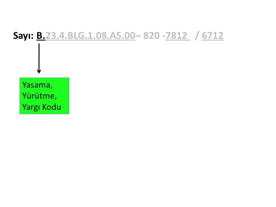 Sayı: B.23.4.BLG.1.08.A5.00– 820 -7812 / 6712 Yasama, Yürütme, Yargı Kodu