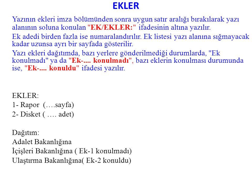 EKLER Yazının ekleri imza bölümünden sonra uygun satır aralığı bırakılarak yazı alanının soluna konulan EK/EKLER: ifadesinin altına yazılır.