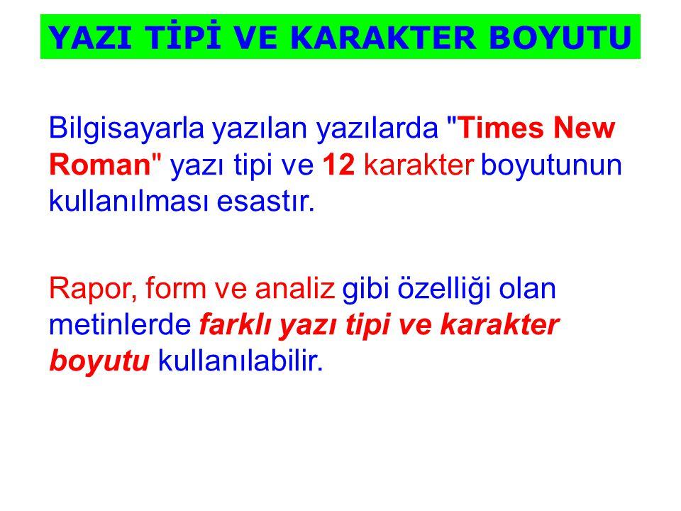 Bilgisayarla yazılan yazılarda Times New Roman yazı tipi ve 12 karakter boyutunun kullanılması esastır.