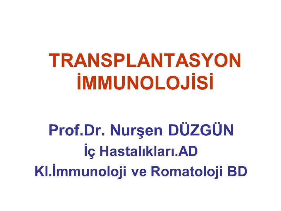 TRANSPLANTASYON İMMUNOLOJİSİ Prof.Dr. Nurşen DÜZGÜN İç Hastalıkları.AD Kl.İmmunoloji ve Romatoloji BD