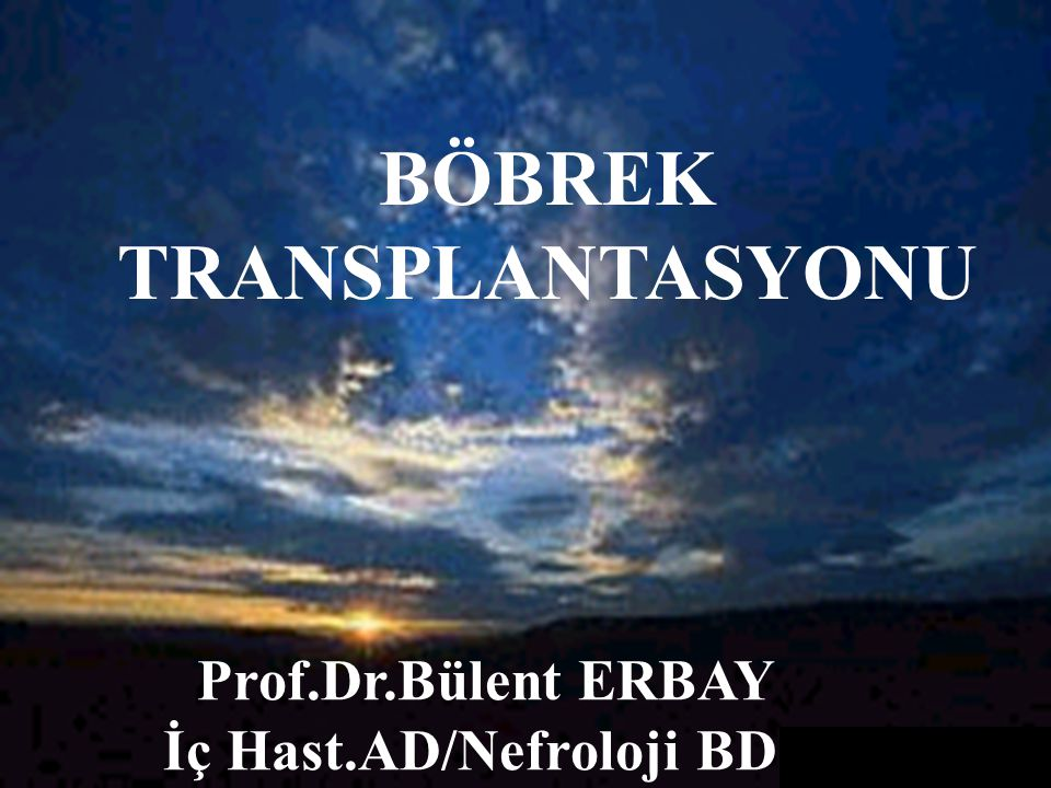 BÖBREK TRANSPLANTASYONU Prof.Dr.Bülent ERBAY İç Hast.AD/Nefroloji BD