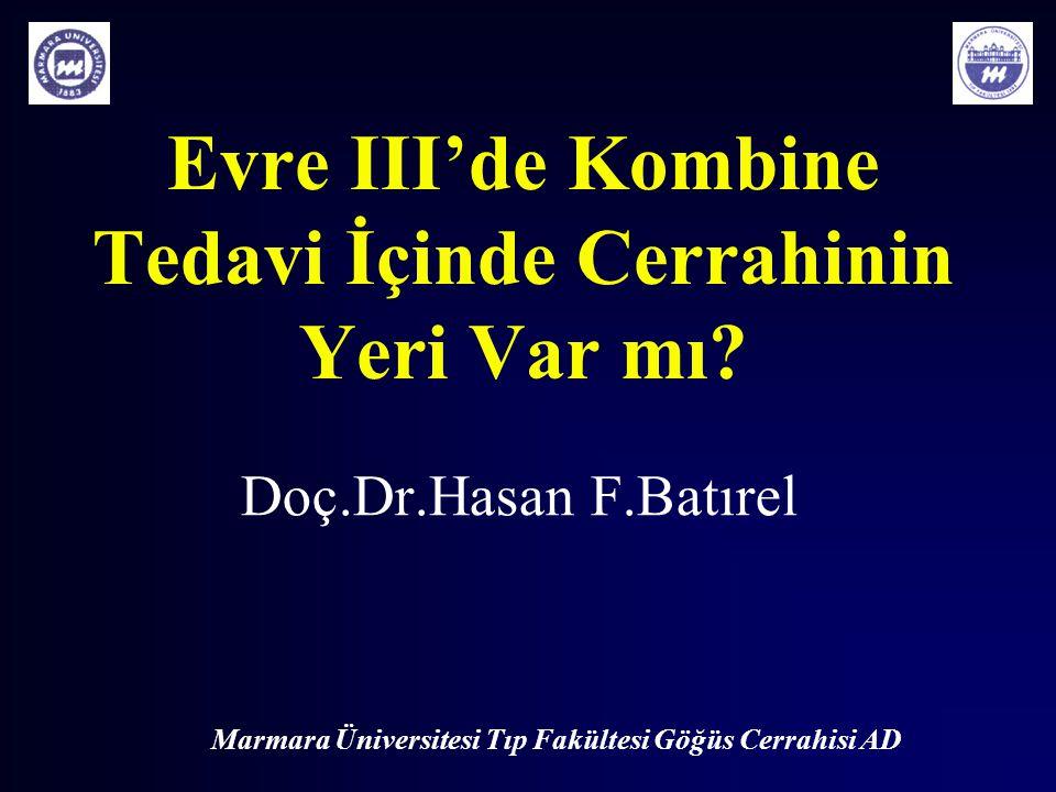 Marmara Üniversitesi Tıp Fakültesi Göğüs Cerrahisi AD Evre III'de Kombine Tedavi İçinde Cerrahinin Yeri Var mı? Doç.Dr.Hasan F.Batırel
