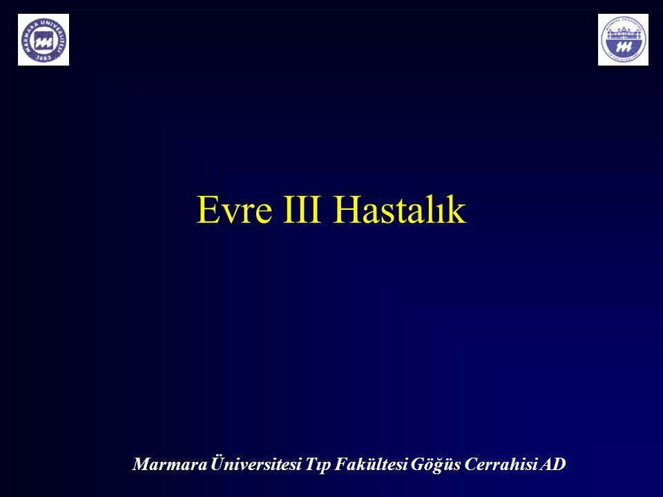 Marmara Üniversitesi Tıp Fakültesi Göğüs Cerrahisi AD Evre III Hastalık