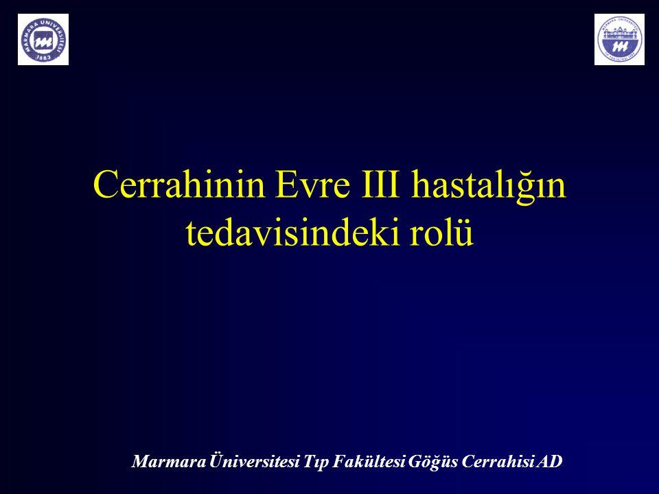 Marmara Üniversitesi Tıp Fakültesi Göğüs Cerrahisi AD Cerrahinin Evre III hastalığın tedavisindeki rolü