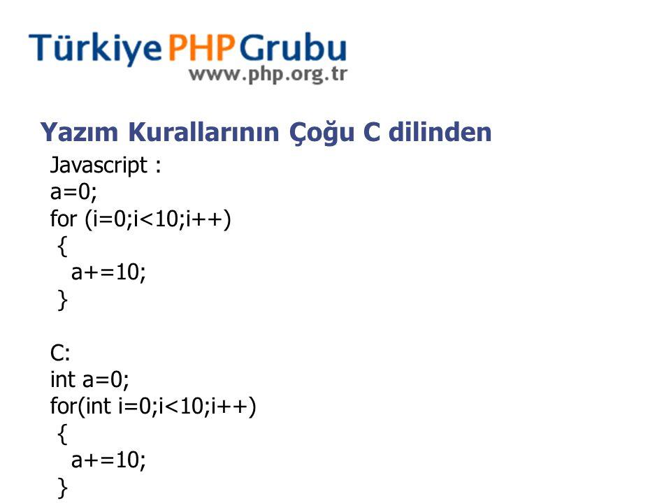 Yazım Kurallarının Çoğu C dilinden Javascript : a=0; for (i=0;i<10;i++) { a+=10; } C: int a=0; for(int i=0;i<10;i++) { a+=10; }