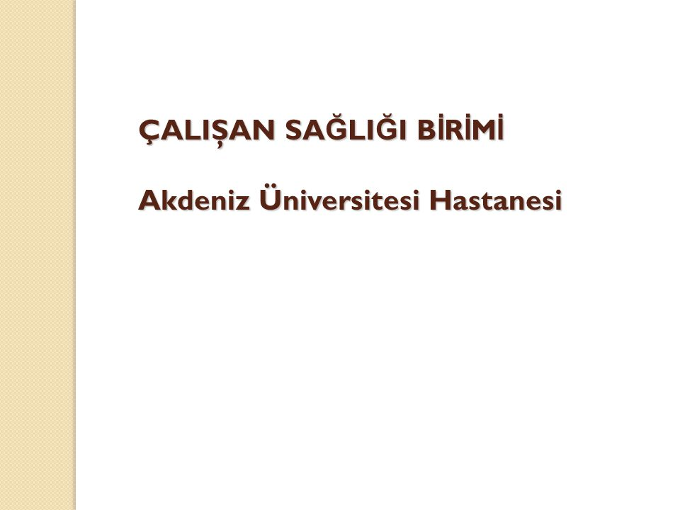 ÇALIŞAN SA Ğ LI Ğ I B İ R İ M İ Akdeniz Üniversitesi Hastanesi
