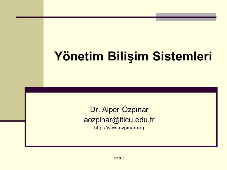 Week 1 Yönetim Bilişim Sistemleri Dr. Alper Özpınar aozpinar@iticu.edu.tr http://www.ozpinar.org