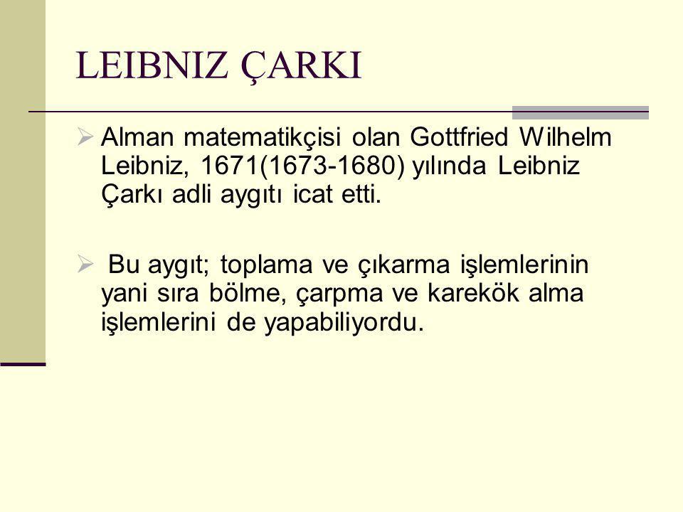  Alman matematikçisi olan Gottfried Wilhelm Leibniz, 1671(1673-1680) yılında Leibniz Çarkı adli aygıtı icat etti.