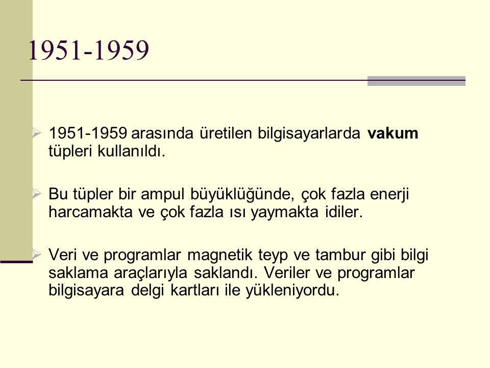 1959-1964  Bu yıllarda üretilen bilgisayarlarda transistörler (10 bin adet) kullanıldı.