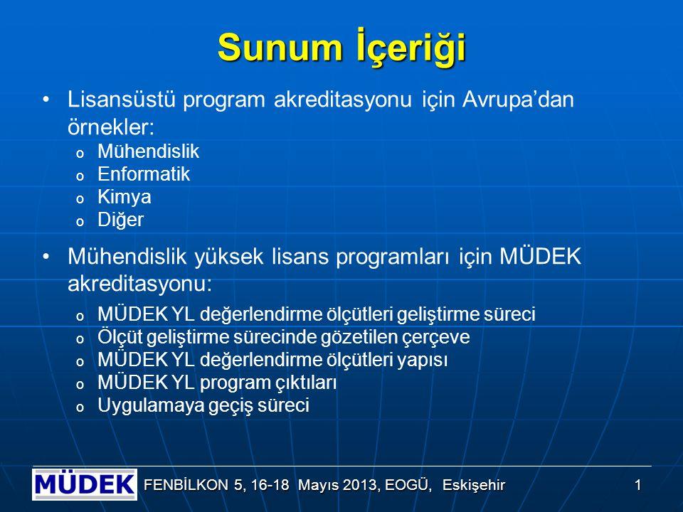 1 FENBİLKON 5, 16-18 Mayıs 2013, EOGÜ, Eskişehir Sunum İçeriği Lisansüstü program akreditasyonu için Avrupa'dan örnekler: o Mühendislik o Enformatik o