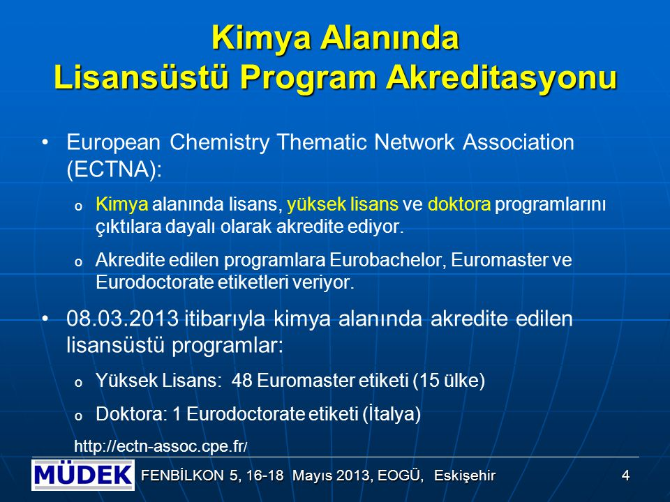 Kimya Alanında Lisansüstü Program Akreditasyonu European Chemistry Thematic Network Association (ECTNA): o Kimya alanında lisans, yüksek lisans ve dok