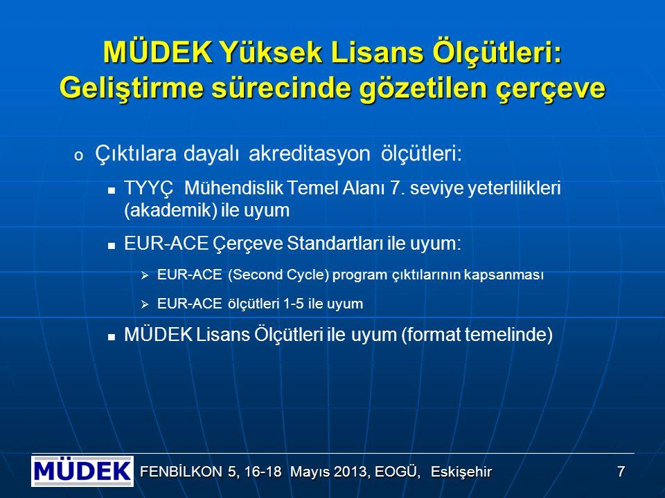 7 FENBİLKON 5, 16-18 Mayıs 2013, EOGÜ, Eskişehir MÜDEK Yüksek Lisans Ölçütleri: Geliştirme sürecinde gözetilen çerçeve o Çıktılara dayalı akreditasyon