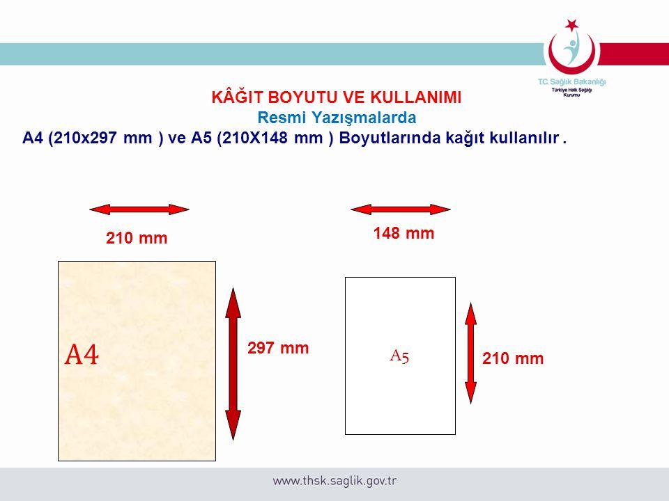 KÂĞIT BOYUTU VE KULLANIMI Resmi Yazışmalarda A4 (210x297 mm ) ve A5 (210X148 mm ) Boyutlarında kağıt kullanılır.