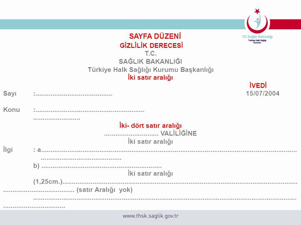 SAYFA DÜZENİ GİZLİLİK DERECESİ T.C. SAĞLIK BAKANLIĞI Türkiye Halk Sağlığı Kurumu Başkanlığı İki satır aralığı İVEDİ Sayı:.............................