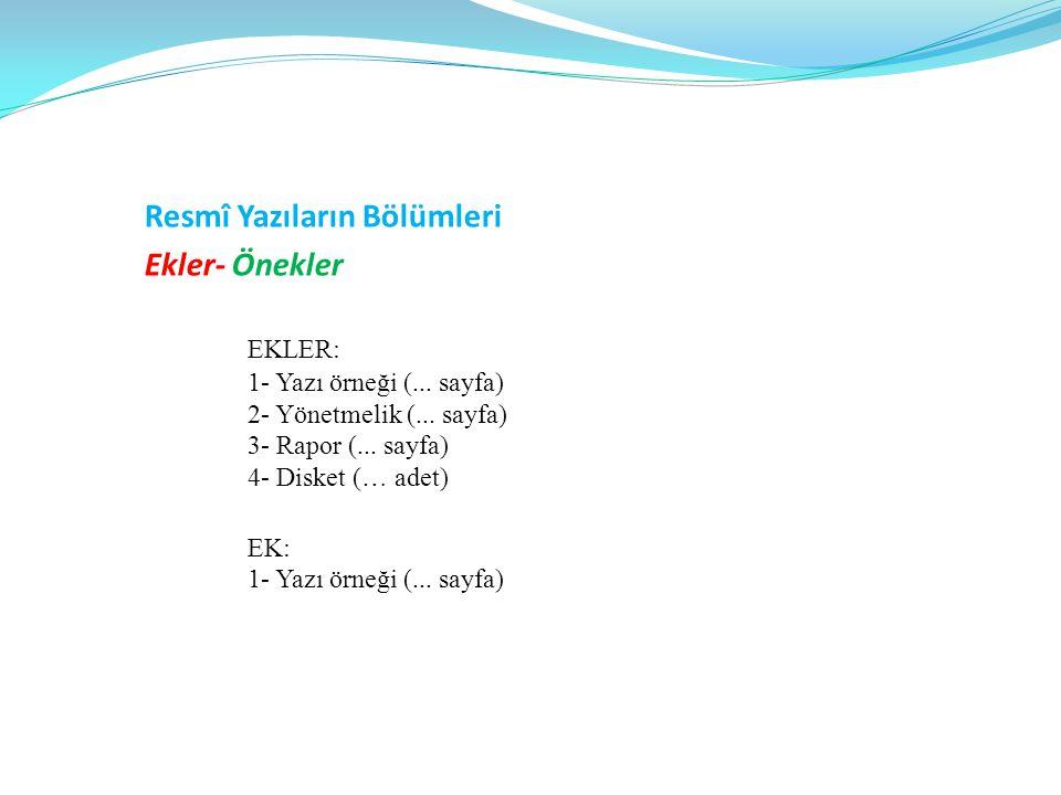 Resmî Yazıların Bölümleri Ekler- Önekler EKLER: 1- Yazı örneği (... sayfa) 2- Yönetmelik (... sayfa) 3- Rapor (... sayfa) 4- Disket (… adet) EK: 1- Ya