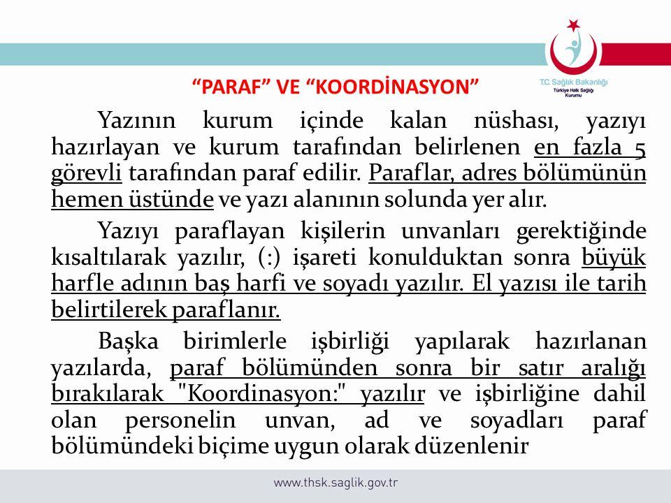 """""""PARAF"""" VE """"KOORDİNASYON"""" Yazının kurum içinde kalan nüshası, yazıyı hazırlayan ve kurum tarafından belirlenen en fazla 5 görevli tarafından paraf edi"""