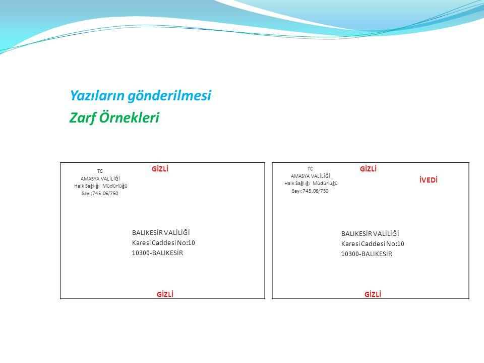 Yazıların gönderilmesi Zarf Örnekleri TC AMASYA VALİLİĞİ Halk Sağlığı Müdürlüğü Sayı:745.06/750 GİZLİ BALIKESİR VALİLİĞİ Karesi Caddesi No:10 10300-BA