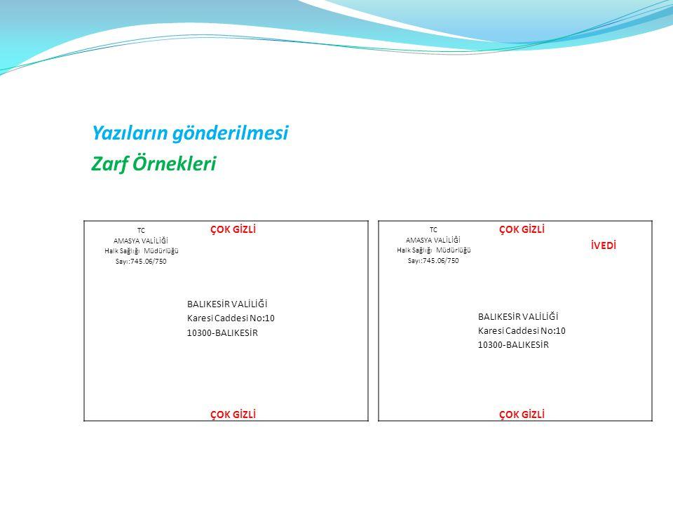 Yazıların gönderilmesi Zarf Örnekleri TC AMASYA VALİLİĞİ Halk Sağlığı Müdürlüğü Sayı:745.06/750 ÇOK GİZLİ BALIKESİR VALİLİĞİ Karesi Caddesi No:10 1030