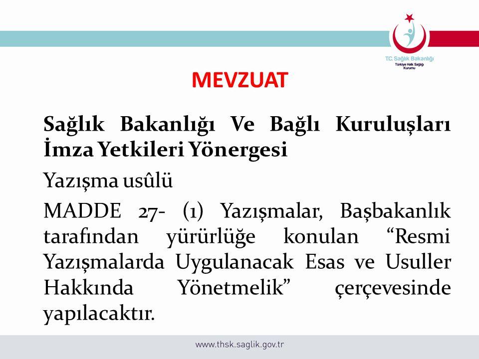 MEVZUAT Sağlık Bakanlığı Ve Bağlı Kuruluşları İmza Yetkileri Yönergesi Yazışma usûlü MADDE 27- (1) Yazışmalar, Başbakanlık tarafından yürürlüğe konula