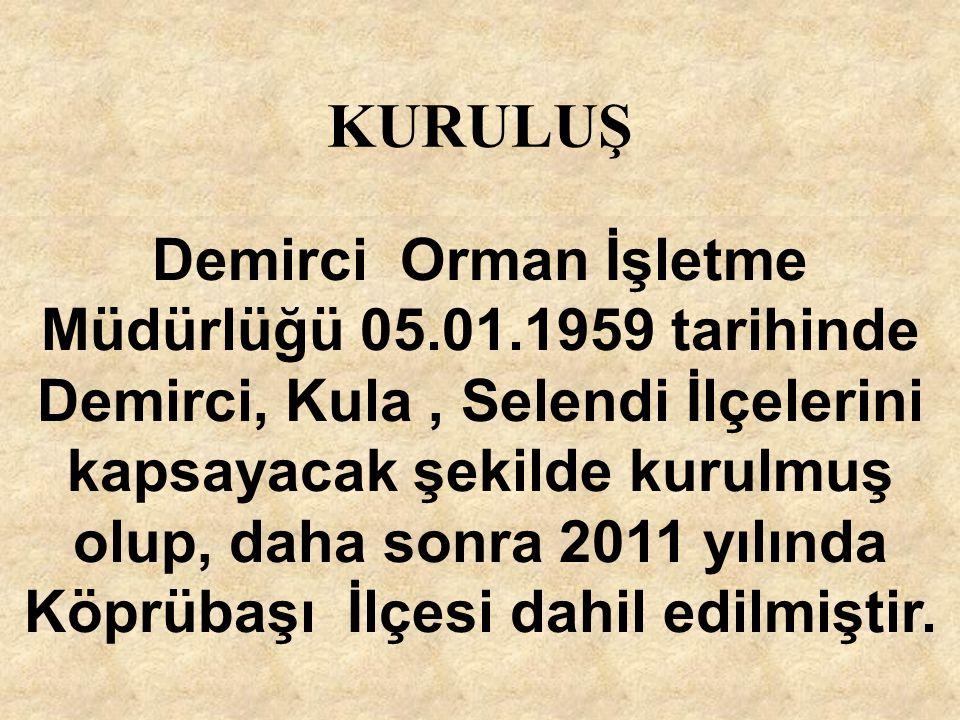 KURULUŞ 4 Demirci Orman İşletme Müdürlüğü 05.01.1959 tarihinde Demirci, Kula, Selendi İlçelerini kapsayacak şekilde kurulmuş olup, daha sonra 2011 yıl
