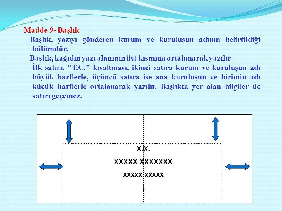 X.X. XXXXX XXXXXXX xxxxx Madde 9- Başlık Başlık, yazıyı gönderen kurum ve kuruluşun adının belirtildiği bölümdür. Başlık, kağıdın yazı alanının üst kı