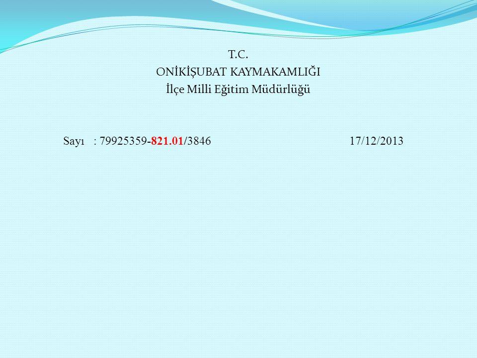 T.C. ONİKİŞUBAT KAYMAKAMLIĞI İlçe Milli Eğitim Müdürlüğü Sayı : 79925359-821.01/3846 17/12/2013