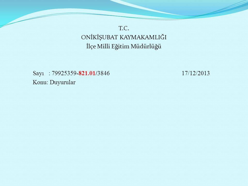 T.C. ONİKİŞUBAT KAYMAKAMLIĞI İlçe Milli Eğitim Müdürlüğü Sayı : 79925359-821.01/3846 17/12/2013 Konu: Duyurular