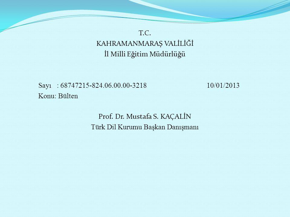 T.C. KAHRAMANMARAŞ VALİLİĞİ İl Milli Eğitim Müdürlüğü Sayı : 68747215-824.06.00.00-3218 10/01/2013 Konu: Bülten Prof. Dr. Mustafa S. KAÇALİN Türk Dil