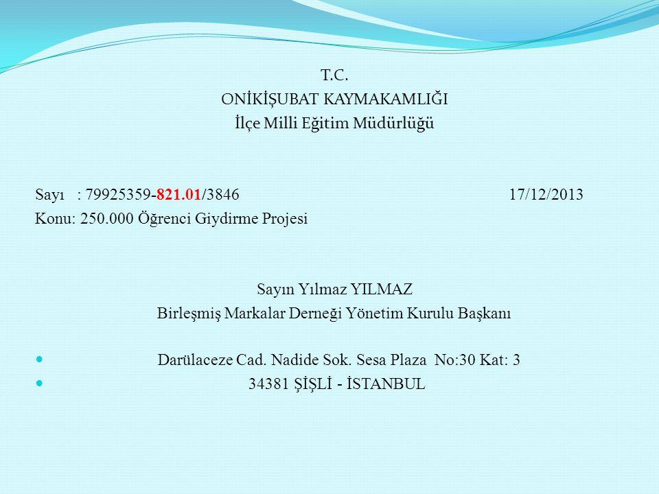 T.C. ONİKİŞUBAT KAYMAKAMLIĞI İlçe Milli Eğitim Müdürlüğü Sayı : 79925359-821.01/3846 17/12/2013 Konu: 250.000 Öğrenci Giydirme Projesi Sayın Yılmaz YI