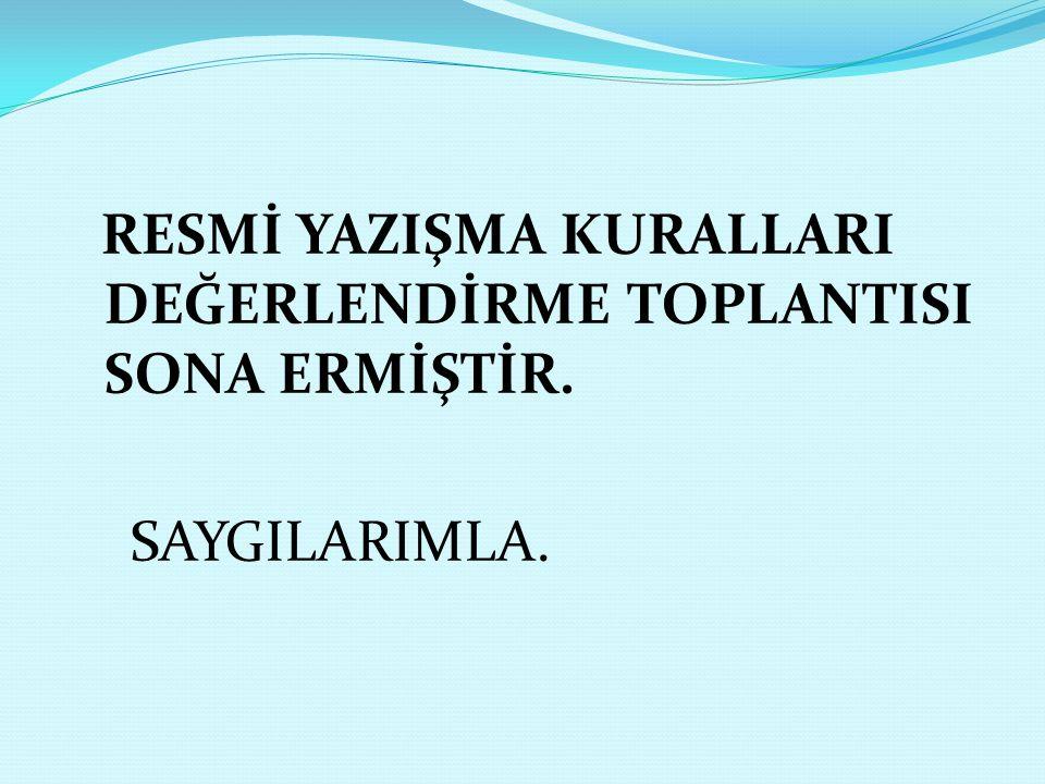 RESMİ YAZIŞMA KURALLARI DEĞERLENDİRME TOPLANTISI SONA ERMİŞTİR. SAYGILARIMLA.