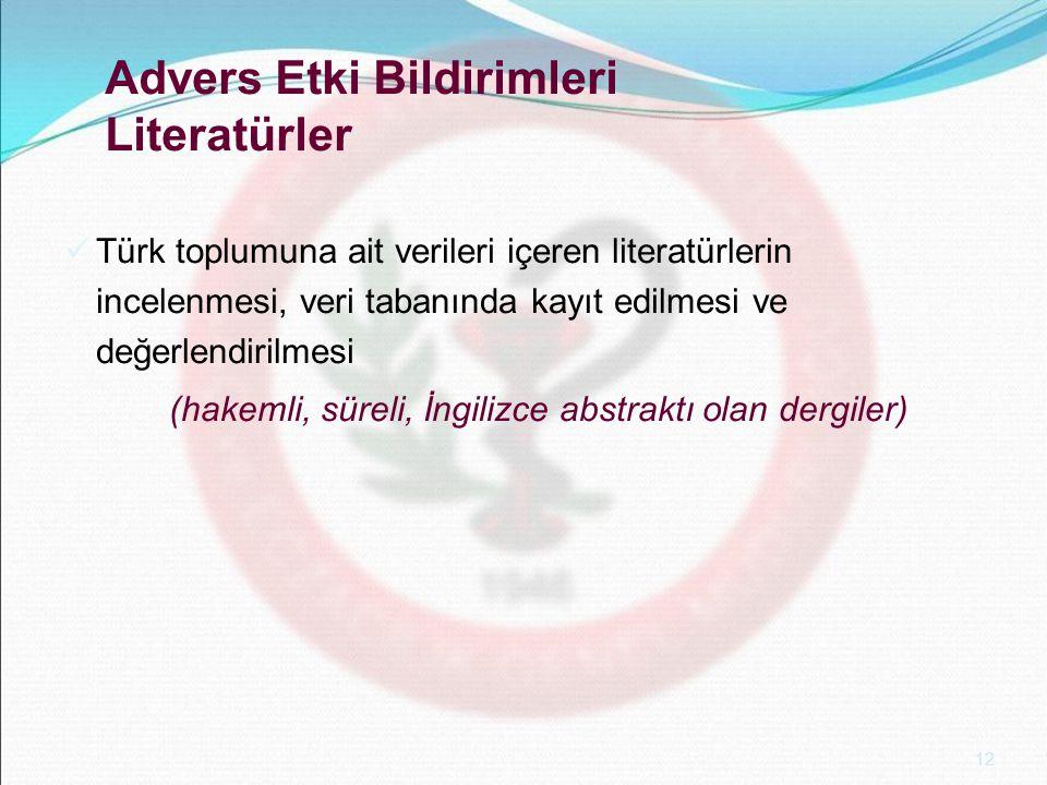 12 Advers Etki Bildirimleri Literatürler Türk toplumuna ait verileri içeren literatürlerin incelenmesi, veri tabanında kayıt edilmesi ve değerlendiril