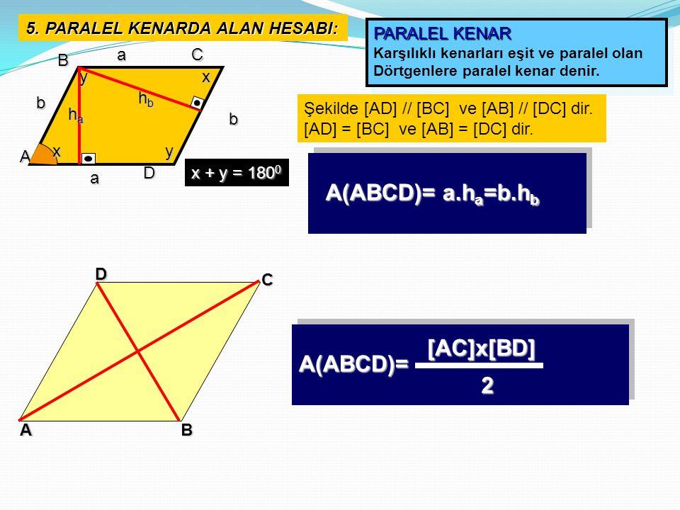 5. PARALEL KENARDA ALAN HESABI: PARALEL KENAR Karşılıklı kenarları eşit ve paralel olan Dörtgenlere paralel kenar denir. PARALEL KENAR Karşılıklı kena