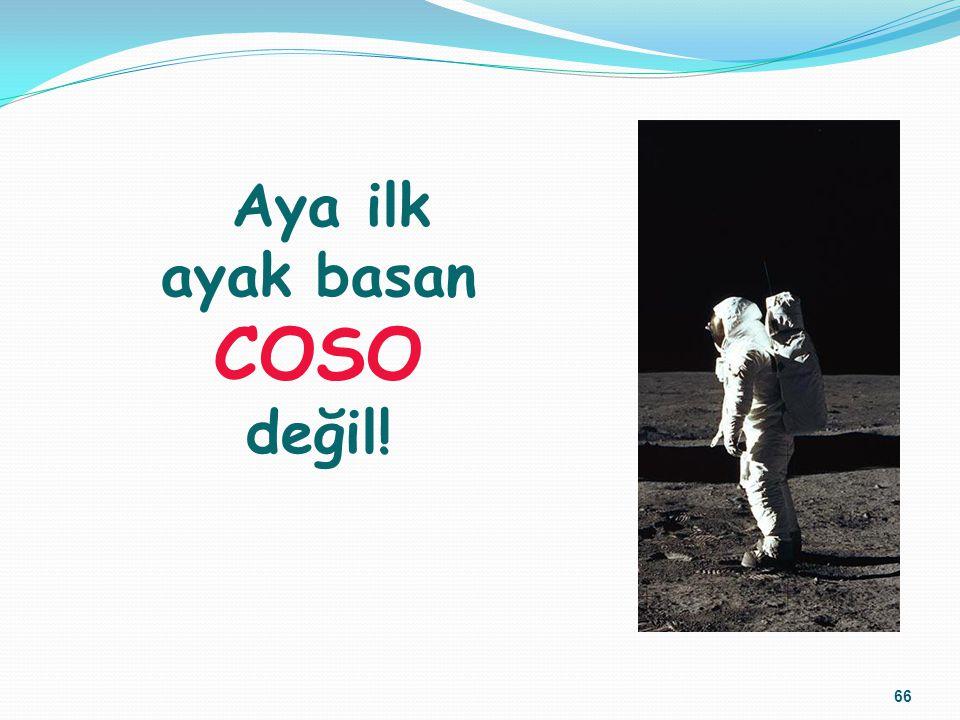 66 Aya ilk ayak basan COSO değil!
