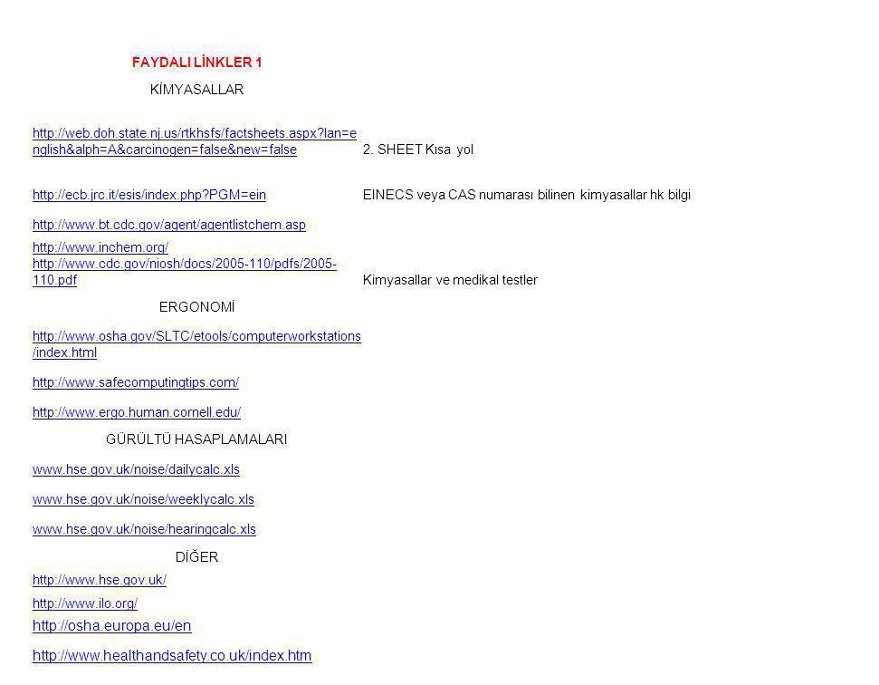 FAYDALI LİNKLER 1 KİMYASALLAR http://web.doh.state.nj.us/rtkhsfs/factsheets.aspx?lan=e nglish&alph=A&carcinogen=false&new=false2. SHEET Kısa yol http: