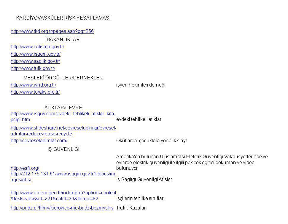 KARDİYOVASKÜLER RİSK HESAPLAMASI http://www.tkd.org.tr/pages.asp?pg=256 BAKANLIKLAR http://www.calisma.gov.tr/ http://www.isggm.gov.tr/ http://www.sag