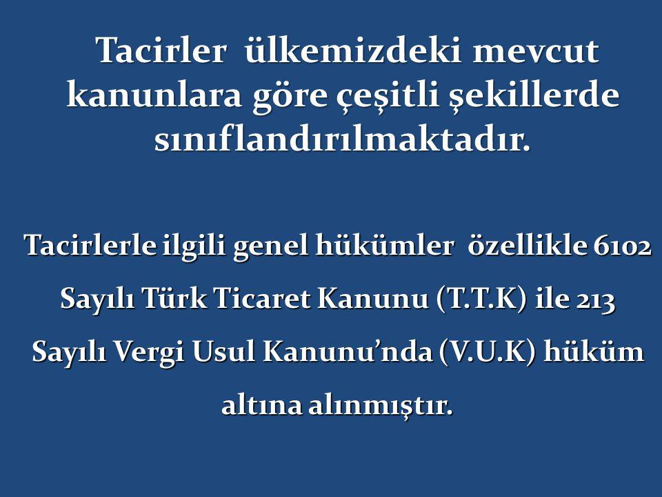 Tacirlerle ilgili genel hükümler özellikle 6102 Sayılı Türk Ticaret Kanunu (T.T.K) ile 213 Sayılı Vergi Usul Kanunu'nda (V.U.K) hüküm altına alınmıştı