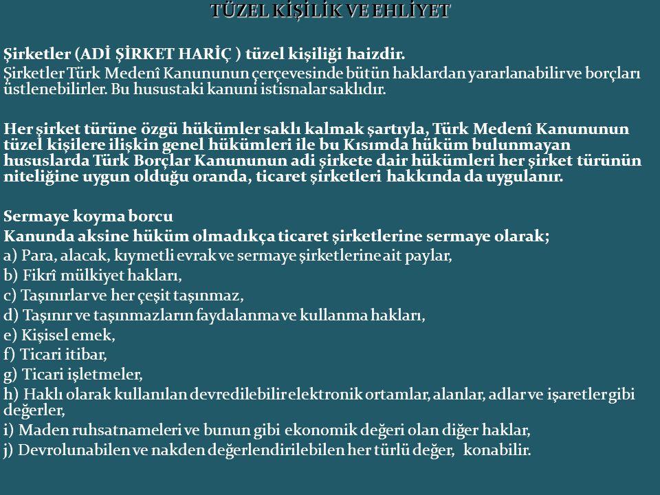 TÜZEL KİŞİLİK VE EHLİYET Şirketler (ADİ ŞİRKET HARİÇ ) tüzel kişiliği haizdir. Şirketler Türk Medenî Kanununun çerçevesinde bütün haklardan yararlanab