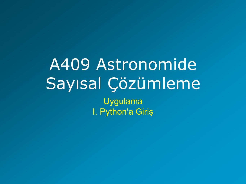 A409 Astronomide Sayısal Çözümleme Uygulama I. Python a Giriş