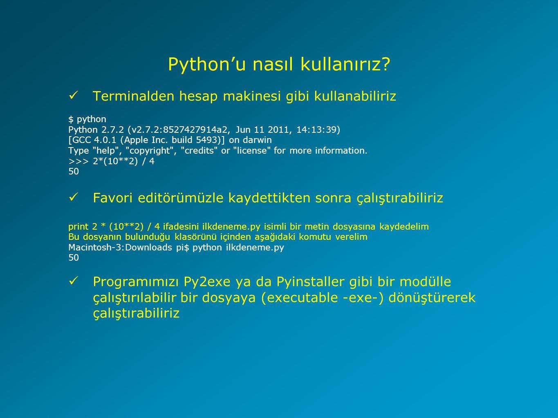 Python'da Döngü Yapıları (While Döngüsü) Klasik While Döngü Yapısı >>> sayac = 0 >>> while (sayac < 3): print 'Sayac = , sayac sayac = sayac + 1 # ya da sayac += 1 Sayac = 0 Sayac = 1 Sayac = 2 While – else yapısı >>> sayac = 0 >>> while sayac < 3: print sayac, 3ten kucuktur sayac += 1 else: print sayac, 3ten kucuk degildir 0 3ten kucuktur 1 3ten kucuktur 2 3ten kucuktur 3 3ten kucuk degildir