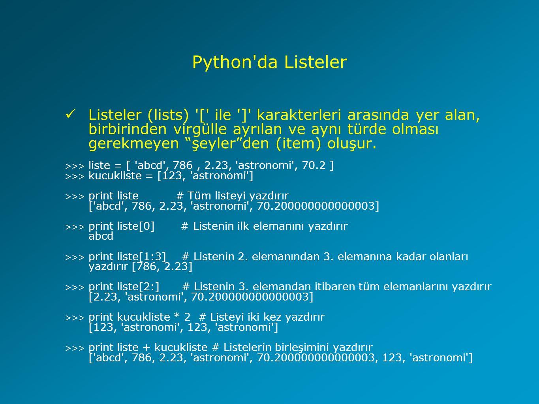 Python da Demetler (Tuples) ve Sözlükler (Dictionaries) Demetler (tuples) ( ile ) karakterleri arasında yer alan ve salt okunur listeler olarak tanımlanabilecek değişkenlerdir.