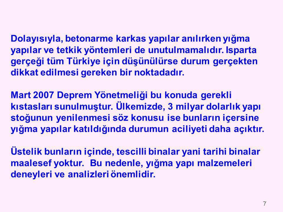 7 Dolayısıyla, betonarme karkas yapılar anılırken yığma yapılar ve tetkik yöntemleri de unutulmamalıdır. Isparta gerçeği tüm Türkiye için düşünülürse