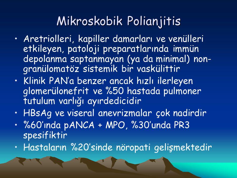 Mikroskobik Polianjitis Aretriolleri, kapiller damarları ve venülleri etkileyen, patoloji preparatlarında immün depolanma saptanmayan (ya da minimal) non- granülomatöz sistemik bir vaskülittir Klinik PAN'a benzer ancak hızlı ilerleyen glomerülonefrit ve %50 hastada pulmoner tutulum varlığı ayırdedicidir HBsAg ve viseral anevrizmalar çok nadirdir %60'ında pANCA + MPO, %30'unda PR3 spesifiktir Hastaların %20'sinde nöropati gelişmektedir
