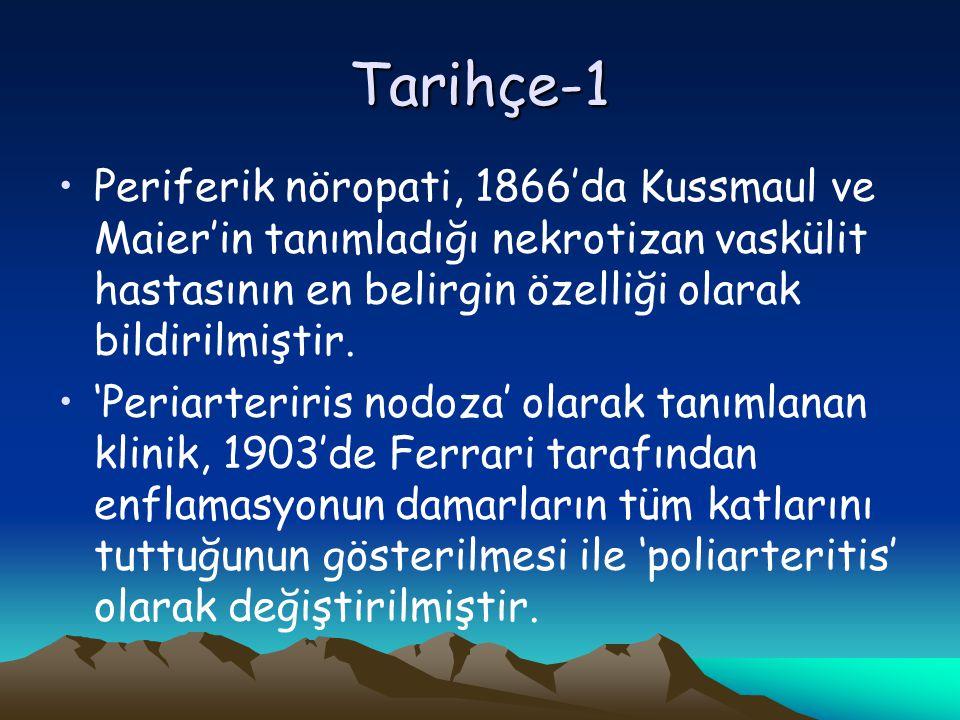 Tarihçe-1 Periferik nöropati, 1866'da Kussmaul ve Maier'in tanımladığı nekrotizan vaskülit hastasının en belirgin özelliği olarak bildirilmiştir.