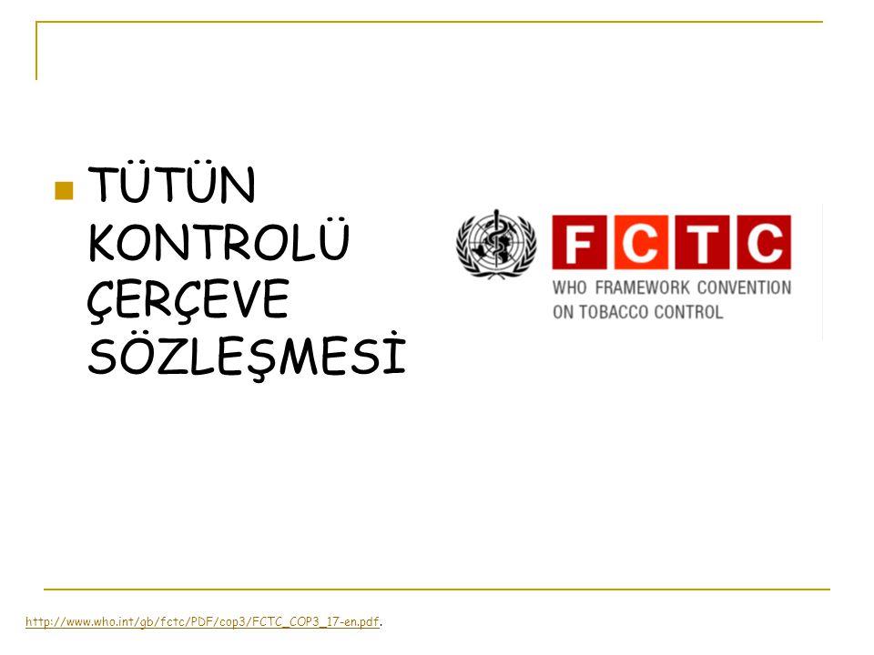 TÜTÜN KONTROLÜ ÇERÇEVE SÖZLEŞMESİ http://www.who.int/gb/fctc/PDF/cop3/FCTC_COP3_17-en.pdfhttp://www.who.int/gb/fctc/PDF/cop3/FCTC_COP3_17-en.pdf.