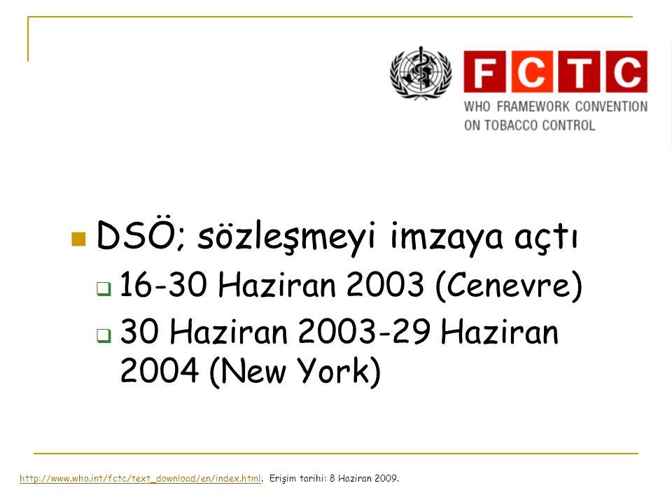 DSÖ; sözleşmeyi imzaya açtı  16-30 Haziran 2003 (Cenevre)  30 Haziran 2003-29 Haziran 2004 (New York) http://www.who.int/fctc/text_download/en/index