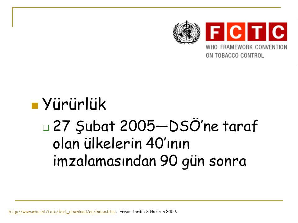 Yürürlük  27 Şubat 2005—DSÖ'ne taraf olan ülkelerin 40'ının imzalamasından 90 gün sonra http://www.who.int/fctc/text_download/en/index.htmlhttp://www