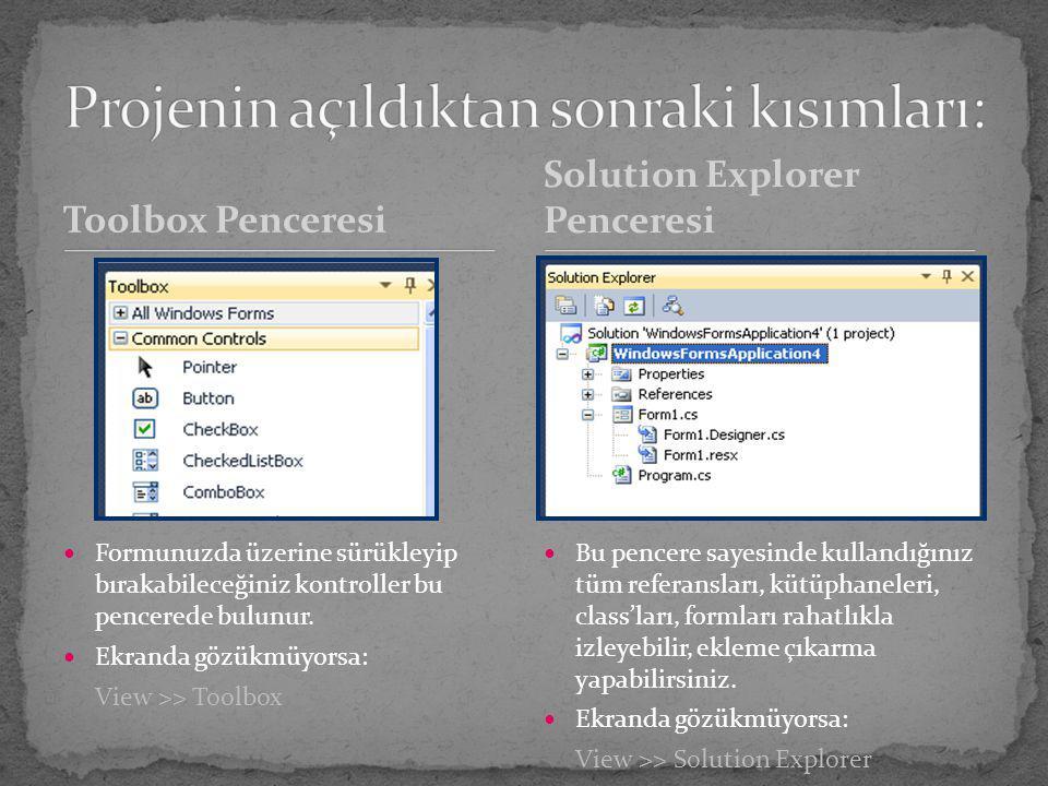 Toolbox Penceresi Formunuzda üzerine sürükleyip bırakabileceğiniz kontroller bu pencerede bulunur. Ekranda gözükmüyorsa: View >> Toolbox Bu pencere sa